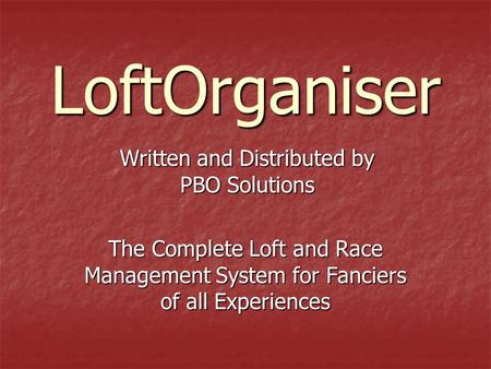 LoftOrganiser The Complete Loft and Race Management System for Fanciers of all Experiences Written and Distributed by PBO Solutions.