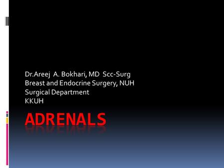 Adrenals Dr.Areej A. Bokhari, MD Scc-Surg