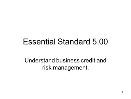 Essential Standard 5.00 Understand business credit and risk management. 1.