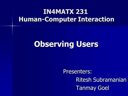 IN4MATX 231 Human-Computer Interaction Presenters: Ritesh Subramanian Tanmay Goel Observing Users.