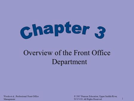 Woods et al., Professional Front Office Management © 2007 Pearson Education, Upper Saddle River, NJ 07458. All Rights Reserved. 1 Overview of the Front.