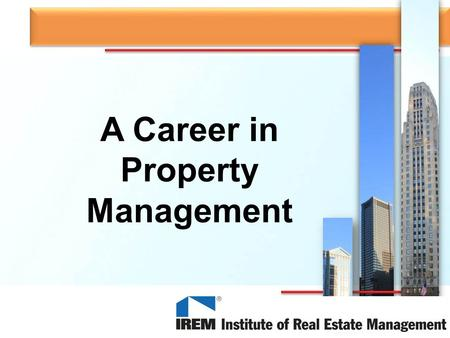 A Career in Property Management. What Is A Property Manager? A property manager is someone who – Maintains and manages property according to the goals.