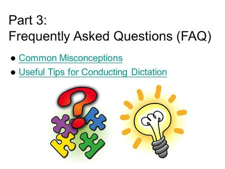 Common Misconceptions Useful Tips for Conducting Dictation Part 3: Frequently Asked Questions (FAQ)