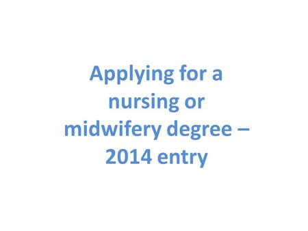 Applying for a nursing or midwifery degree – 2014 entry.