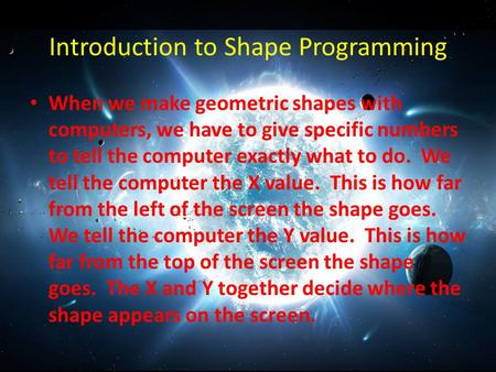 Introduction to Shape Programming When we make geometric shapes with computers, we have to give specific numbers to tell the computer exactly what to do.