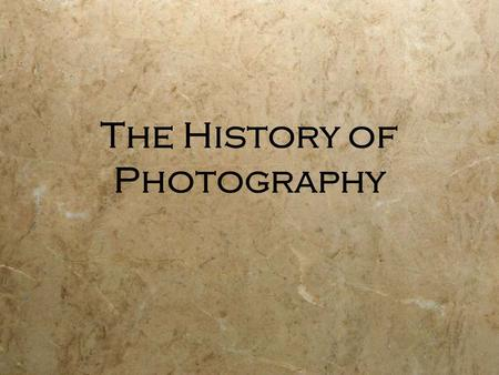 "The History of Photography. Camera Obi-whata???  Camera = Latin for ""room""  Obscura = Latin for ""dark ""  Go into a very dark room on a bright day."