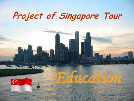 Project of Singapore Tour Education. GROUP MEMBERS Ho Chun Kit, Dennis (6125) Yau Hiu Man, Yuki (6118) Cheung Tsz Hong, Jacky (4428) Tsang Ming Wai, Ophelia.