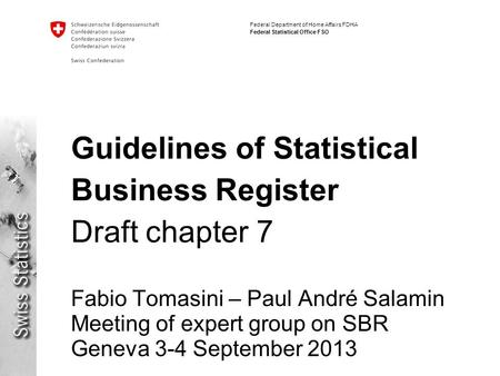 Federal Department of Home Affairs FDHA Federal Statistical Office FSO Guidelines of Statistical Business Register Draft chapter 7 Fabio Tomasini – Paul.