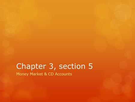 Chapter 3, section 5 Money Market & CD Accounts. I can…  Calculate interest earned on special savings accounts  Calculate the penalty for early withdrawals.