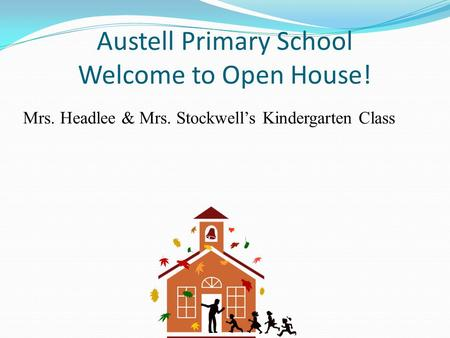 Austell Primary School Welcome to Open House! Mrs. Headlee & Mrs. Stockwell's Kindergarten Class.