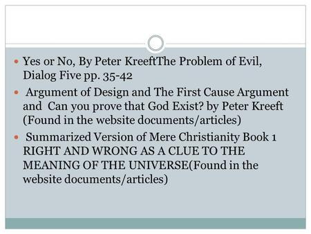 Yes or No, By Peter KreeftThe Problem of Evil, Dialog Five pp. 35-42 Argument of Design and The First Cause Argument and Can you prove that God Exist?