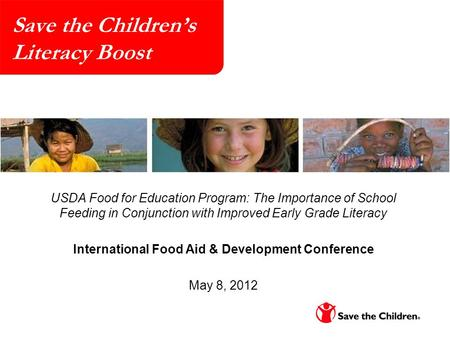 Save the Children's Literacy Boost USDA Food for Education Program: The Importance of School Feeding in Conjunction with Improved Early Grade Literacy.