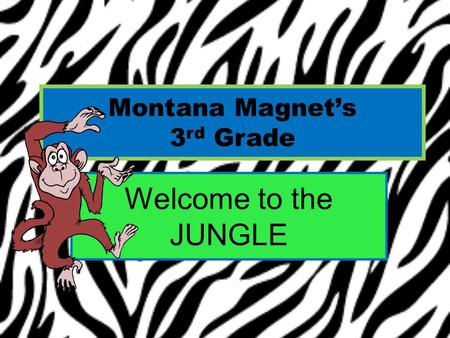 Montana Magnet's 3 rd Grade Welcome to the JUNGLE.