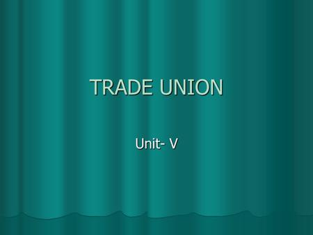 TRADE UNION Unit- V. Trade Unions According to Trade Union act 1926Trade Union means any combination, whether temporary or permanent, formed primarily.