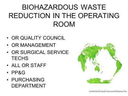 BIOHAZARDOUS WASTE REDUCTION IN THE OPERATING ROOM OR QUALITY COUNCIL OR MANAGEMENT OR SURGICAL SERVICE TECHS ALL OR STAFF PP&G PURCHASING DEPARTMENT Confidential: