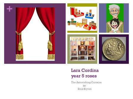 + Lara Cordina year 5 roses The Astonishing Curtains by Enid Blyton.
