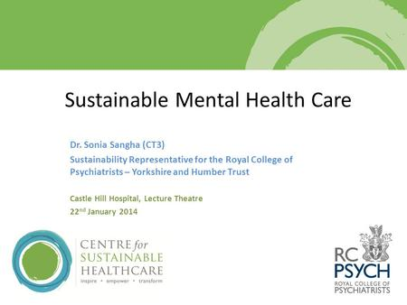 Dr. Sonia Sangha (CT3) Sustainability Representative for the Royal College of Psychiatrists – Yorkshire and Humber Trust Castle Hill Hospital, Lecture.