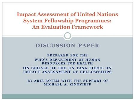 DISCUSSION PAPER PREPARED FOR THE WHO'S DEPARTMENT OF HUMAN RESOURCES FOR HEALTH ON BEHALF OF THE UN TASK FORCE ON IMPACT ASSESSMENT OF FELLOWSHIPS BY.