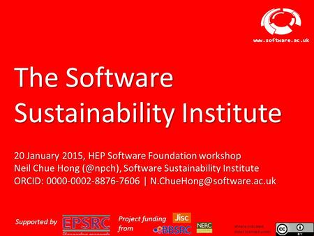 Software Sustainability Institute www.software.ac.uk The Software Sustainability Institute 20 January 2015, HEP Software Foundation workshop Neil Chue.