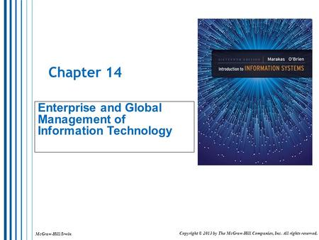 McGraw-Hill/Irwin Copyright © 2013 by The McGraw-Hill Companies, Inc. All rights reserved. Chapter 14 Enterprise and Global Management of Information Technology.