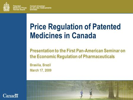 Price Regulation of Patented Medicines in Canada Presentation to the First Pan-American Seminar on the Economic Regulation of Pharmaceuticals Brasília,