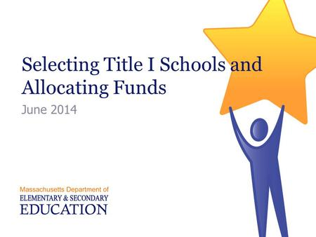 Selecting Title I Schools and Allocating Funds June 2014.