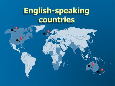 English-speaking countries Most people whose mother tongue is English live in The United States of America(215 million) The United States of America(215.