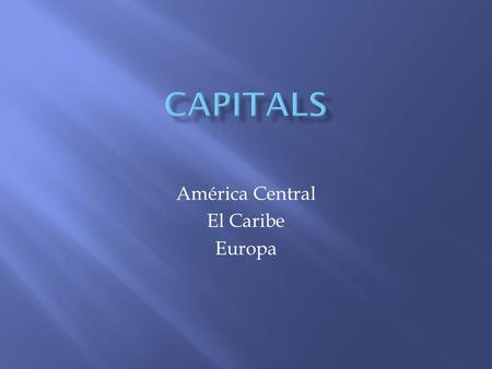 América Central El Caribe Europa.  Okay, Miss Bernard, you gave me a mnemonic device for the countries… how do I remember the capitals?  In Central.