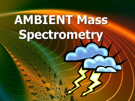 AMBIENT Mass Spectrometry. Ion Sources in the Mass Spectrometer - Analyzed samples are ionized prior to the analysis in the mass spectrometer - A variety.