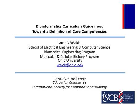 Bioinformatics Curriculum Guidelines: Toward a Definition of Core Competencies Lonnie Welch School of Electrical Engineering & Computer Science Biomedical.