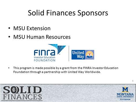 Solid Finances Sponsors MSU Extension MSU Human Resources This program is made possible by a grant from the FINRA Investor Education Foundation through.