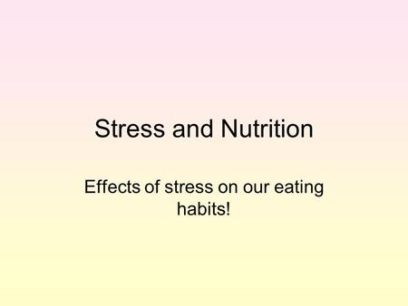 Stress and Nutrition Effects of stress on our eating habits!