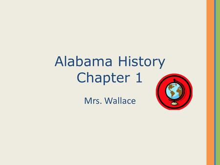Alabama History Chapter 1 Mrs. Wallace. Where is Alabama? Alabama is located in the southeastern United States on the continent of North America in the.