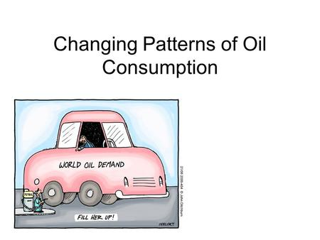 Changing Patterns of Oil Consumption. Spec Analyse the global patterns and trends in the production and consumption of oil. 2 hours.