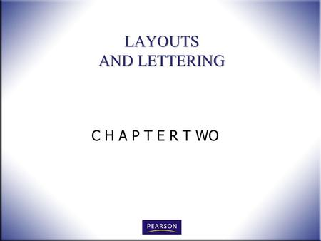 C H A P T E R T WO LAYOUTS AND LETTERING. 2 Technical Drawing with Engineering Graphics, 14/e Giesecke, Hill, Spencer, Dygdon, Novak, Lockhart, Goodman.