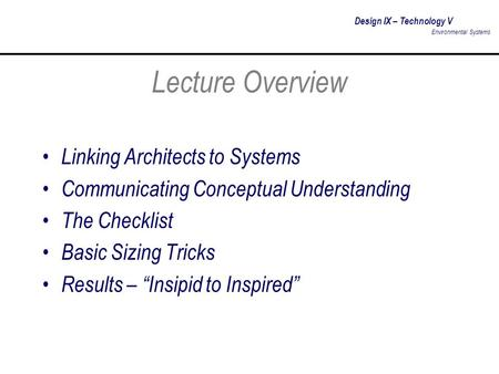 Design IX – Technology V Environmental Systems Lecture Overview Linking Architects to Systems Communicating Conceptual Understanding The Checklist Basic.