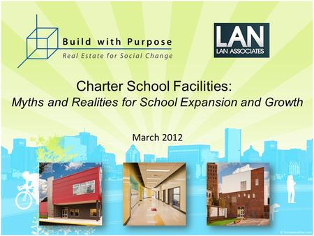 Charter School Facilities: Myths and Realities for School Expansion and Growth March 2012.