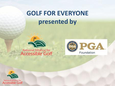 GOLF FOR EVERYONE presented by. Moderators Dr. Betsy Clark, LPGA Class A Life Member National Alliance for Accessible Golf, President Steve Jubb, PGA.