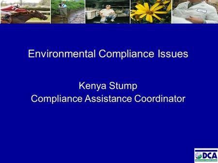 Environmental Compliance Issues Kenya Stump Compliance Assistance Coordinator.