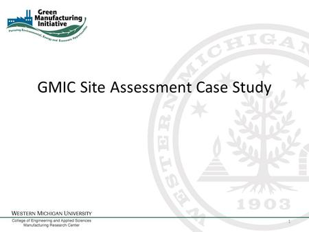 GMIC Site Assessment Case Study 1. Company Description Mid-Sized Manufacture Materials: – Steel – Aluminum – Various wood products – Some Plastics Processes: