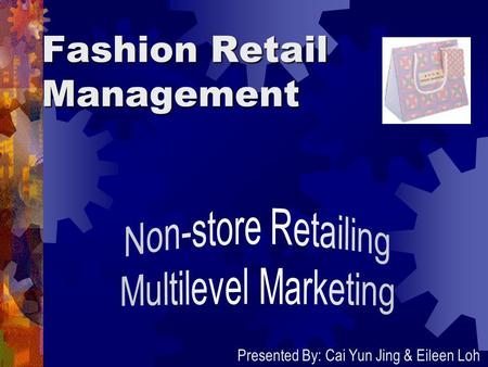 Fashion Retail Management Presented By: Cai Yun Jing & Eileen Loh.
