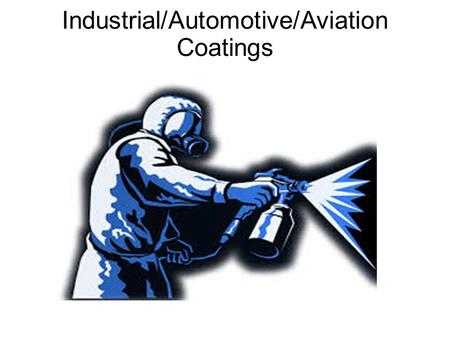 Industrial/Automotive/Aviation Coatings. Overview  Market – Industrial / Aerospace / Body Shop  Distribution – Filtration / Spray Specialist  Industrial.