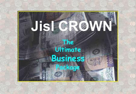 "Jisl CROWN The Ultimate Business Package. Jisl CROWN ""Benefit from JISL's solid MLM experience…"" You can access all the experience, the expertise and."