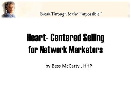 Heart- Centered Selling for Network Marketers by Bess McCarty, HHP.