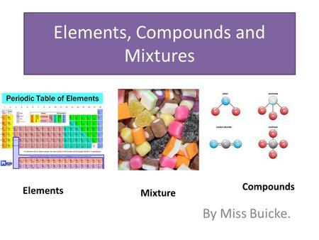 Compounds, Elements & Mixtures - ppt video online download