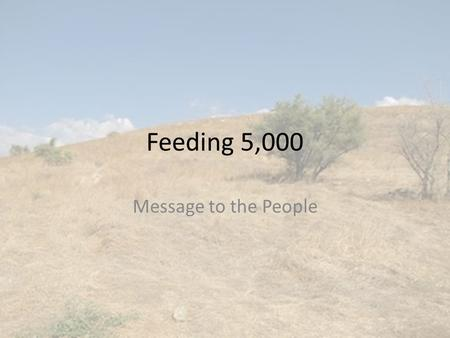 Feeding 5,000 Message to the People.