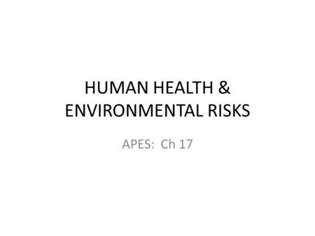 HUMAN HEALTH & ENVIRONMENTAL RISKS