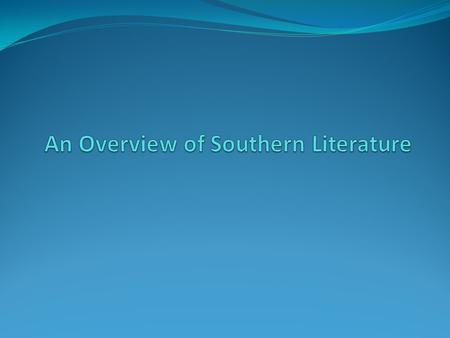 Southern Literature A distinct type of American Literature. Written by authors who were born in or spent most of their lives in the South. Tells us what.