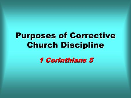 Purposes of Corrective Church Discipline 1 Corinthians 5.