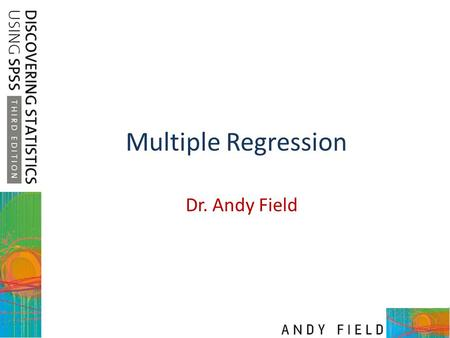 Multiple Regression Dr. Andy Field. Slide 2 Aims Understand When To Use Multiple Regression. Understand the multiple regression equation and what the.